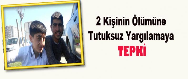 2 Kişinin Ölümüne Tutuksuz Yargılamaya Tepki