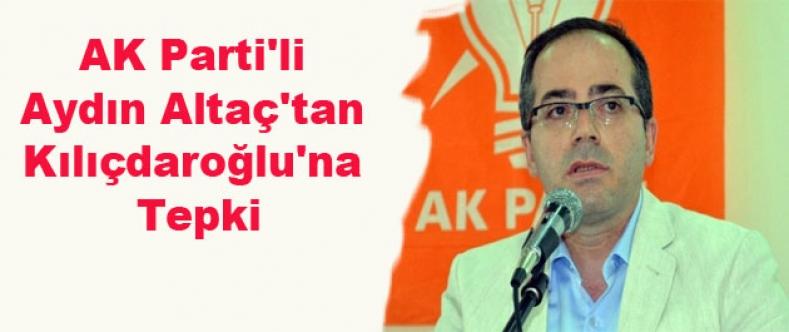 AK Parti'li Altaç'tan Kılıçdaroğlu'na Tepki