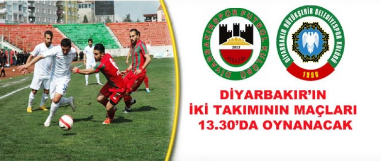 DİYARBAKIR'IR İKİ TAKIMININ MAÇLARI 13.30'DA OYNANACAK