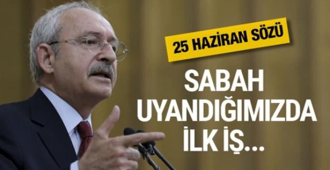 Kılıçdaroğlu'ndan 25 Haziran sözü: Sabah uyandığımızda ilk iş...