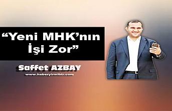 """""""Yeni MHK'nın İşi Zor"""""""