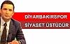 Diyarbakırspor Siyaset Üstüdür