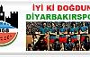 İyi ki Doğdun, İyi ki Varsın Diyarbakırspor