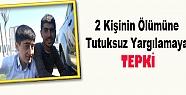 2 Kişinin Ölümüne Tutuksuz Yargılamaya...
