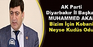 AK Parti Diyarbakır İl Başkanı Akar:Bizim...