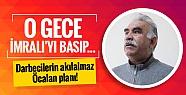 Darbecilerin akılalmaz Öcalan planı!...