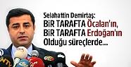 Demirtaş: Bir Tarafta Öcalan'ın, Bir...