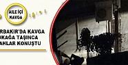 Diyarbakır'da Aile İçi Kavga Sokağa...