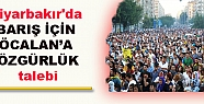 Diyarbakır'da barış için Öcalan'a...