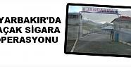 Diyarbakır'da Kaçak Sigara Operasyonu