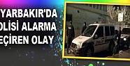 Diyarbakır'da Polisi Alarma Geçiren Olay