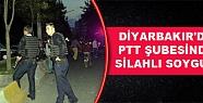 Diyarbakır'da PTT Şubesinde Silahlı Soygun