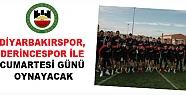 DİYARBAKIRSPOR, DERİNCESPOR İLE CUMARTESİ...