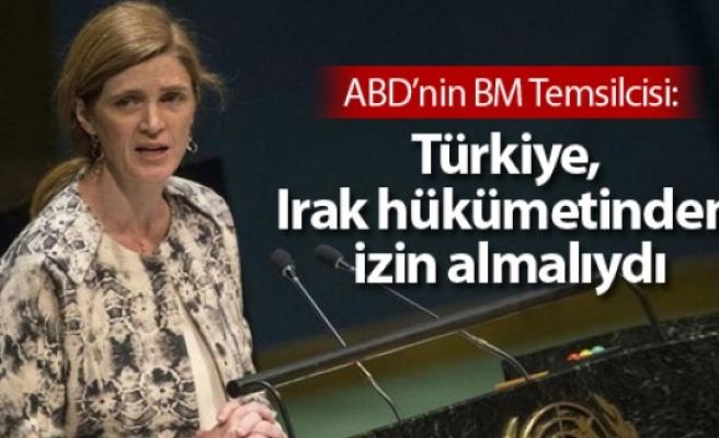 ABD'nin BM Temsilcisi: Türkiye, Irak hükümetinden izin almalıydı