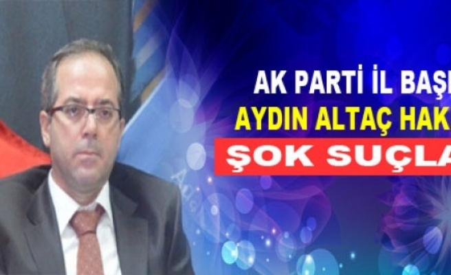 AK Parti Diyarbakır İl Başkanı Hakkında Şok Suçlama
