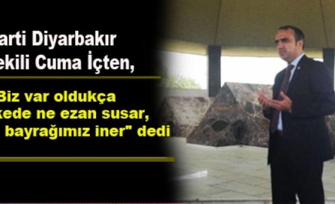 AK Parti Diyarbakır Milletvekili Cuma İçten Açıklaması