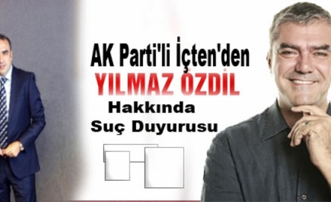 AK Parti'li İçten'den Özdil Hakkında Suç Duyurusu