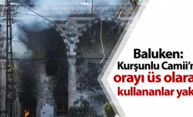 Baluken: Kurşunlu Camii'ni, orayı üs olarak kullananlar yaktı