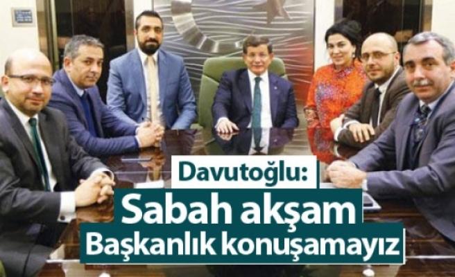 Başbakan Davutoğlu: Sabah akşam Başkanlık konuşamayız