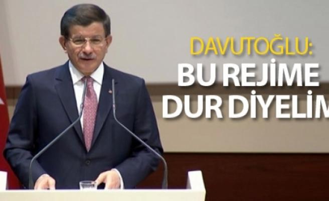 Davutoğlu: Bu rejime dur diyelim