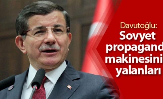 Davutoğlu: Sovyet propaganda makinesinin yalanları