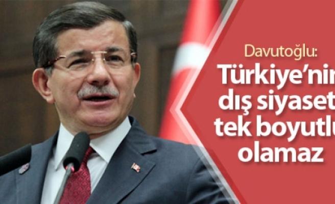 Davutoğlu: Türkiye'nin dış siyaseti tek boyutlu olamaz