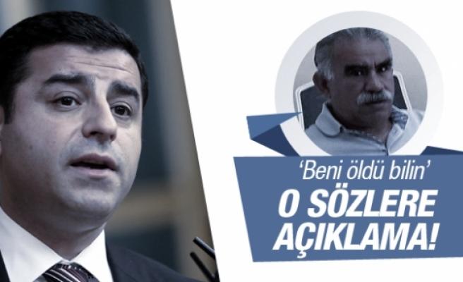 Demirtaş'tan Öcalan'ın 'Beni öldü bilin' sözlerine açıklama!