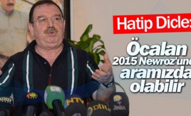 Dicle: 'Öcalan 2015 Newroz'unda aramızda olabilir'