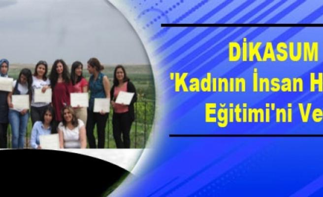 DİKASUM 'Kadının İnsan Hakları Eğitimi'ni Verdi