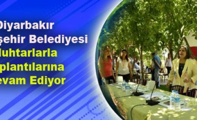 Diyarbakır Büyükşehir Belediyesi Muhtarlarla Toplantılarına Devam Ediyor