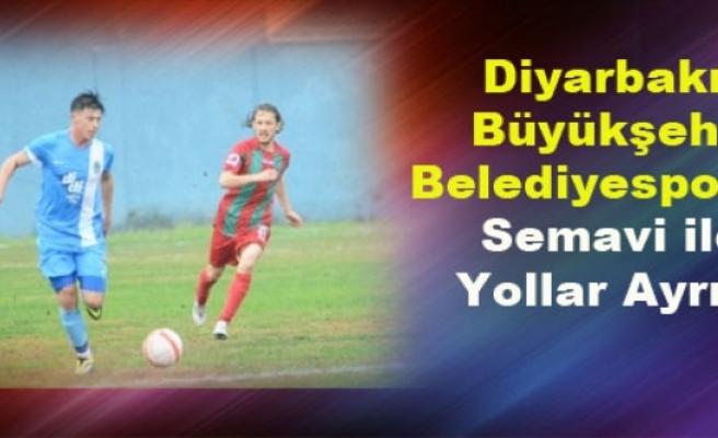 Diyarbakır Büyükşehir Belediyespor'da Semavi ile Yollar Ayrıldı