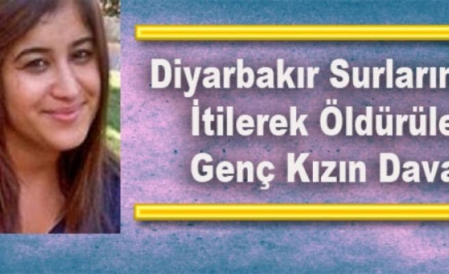 Diyarbakır Surlarından İtilerek Öldürülen Genç Kızın Davası