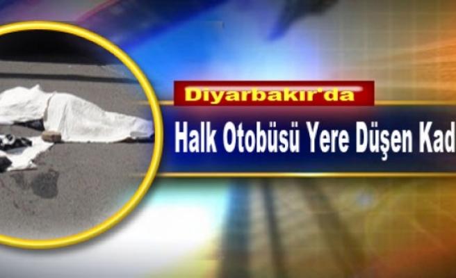 Diyarbakır'da Halk Otobüsü Yere Düşen Kadını Ezdi