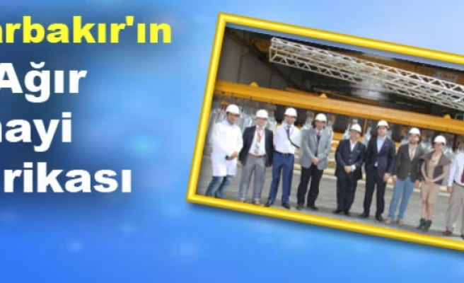 Diyarbakır'ın İlk Ağır Sanayi Fabrikası