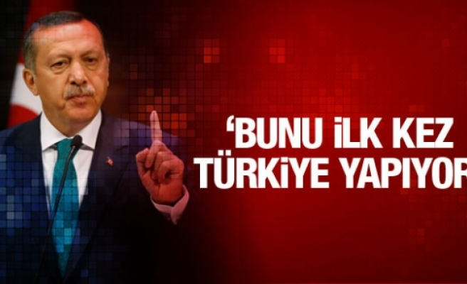 Erdoğan: Bunu ilk defa Türkiye yapıyor