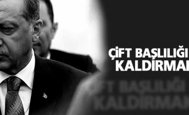 Erdoğan: Çift başlılığı ortadan kaldırmak lazım