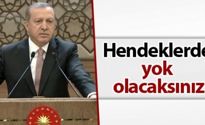 Erdoğan: 'Hendeklerde yok olacaksınız'
