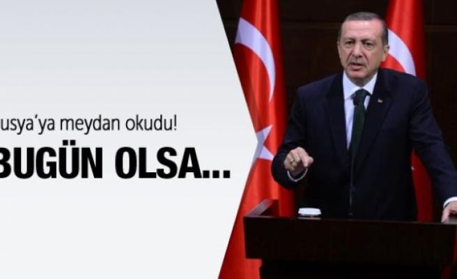 Erdoğan meydan okudu: Bugün olsa yine vururuz!