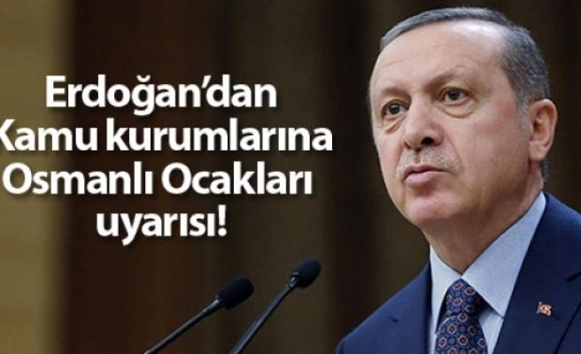 Erdoğan'dan kamu kurumlarına Osmanlı Ocakları uyarısı!