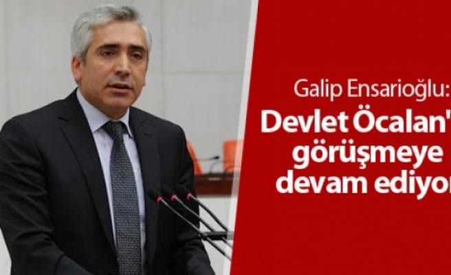 Galip Ensarioğlu: Devlet Öcalan'la görüşmeye devam ediyor