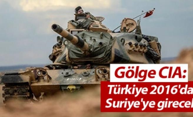 Gölge CIA: Türkiye 2016'da Suriye'ye girecek
