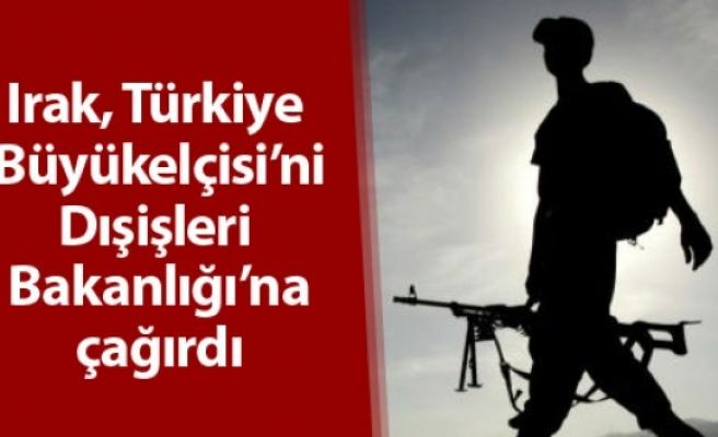 Irak, Türkiye Büyükelçisi'ni Dışişleri Bakanlığı'na çağırdı