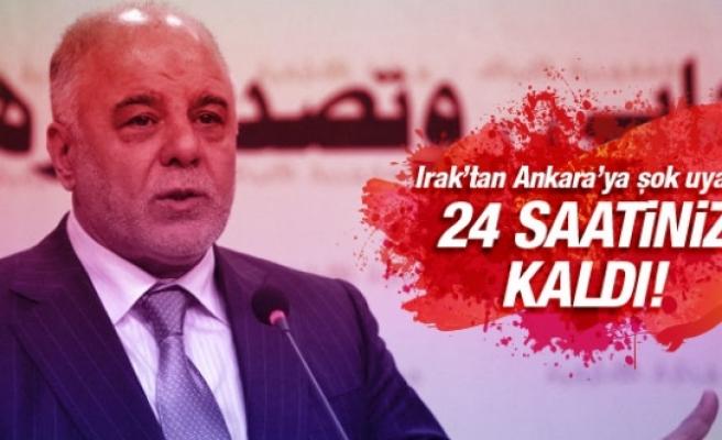Irak'tan Ankara'ya şok mesaj: 24 saatiniz kaldı!