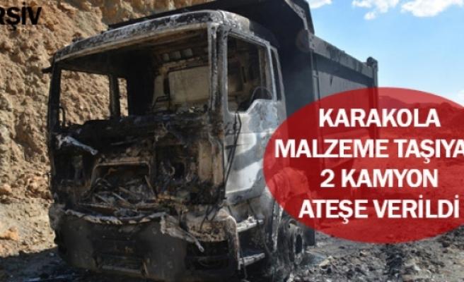 Karakola malzeme taşıyan 2 kamyon ateşe verildi
