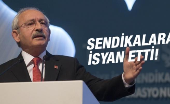 Kılıçdaroğlu'ndan sendikacılara sert sözler