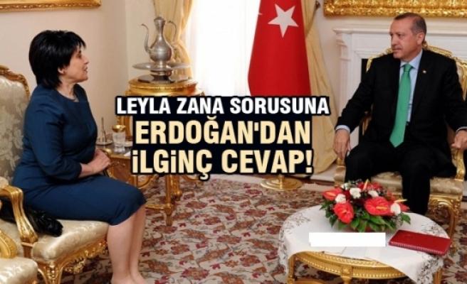 Leyla Zana Sorusuna Erdoğan'dan İlginç Yanıt!