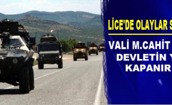 Lice'de Olaylar Sürüyor, Vali Kıraç: Devletin Yolu Kapanır Mı?