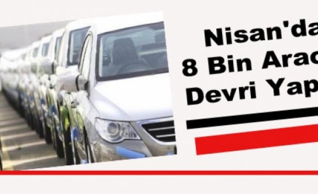 Nisan'da 8 Bin Aracın Devri Yapıldı