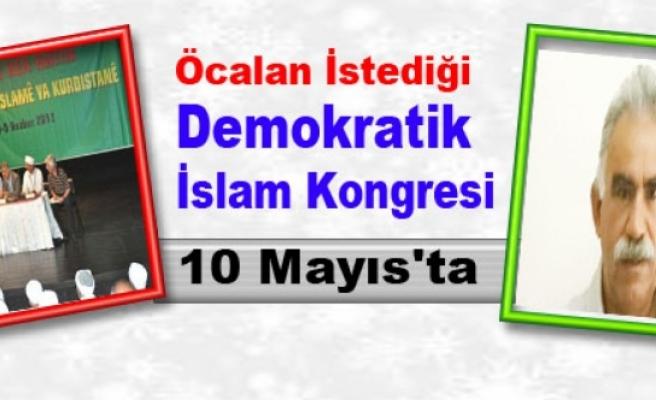 Öcalan İstediği, Demokratik İslam Kongresi 10 Mayıs'ta