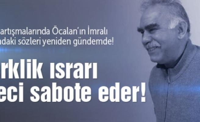 Öcalan: Özerklikte ısrar süreci sabote eder!